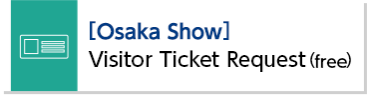 [Osaka Show] Visitor Ticket Request (free)